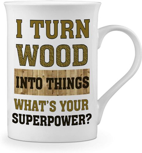 I Turn Wood Into Things What's Your Superpower? Novelty Gift Fine Bone China Mug